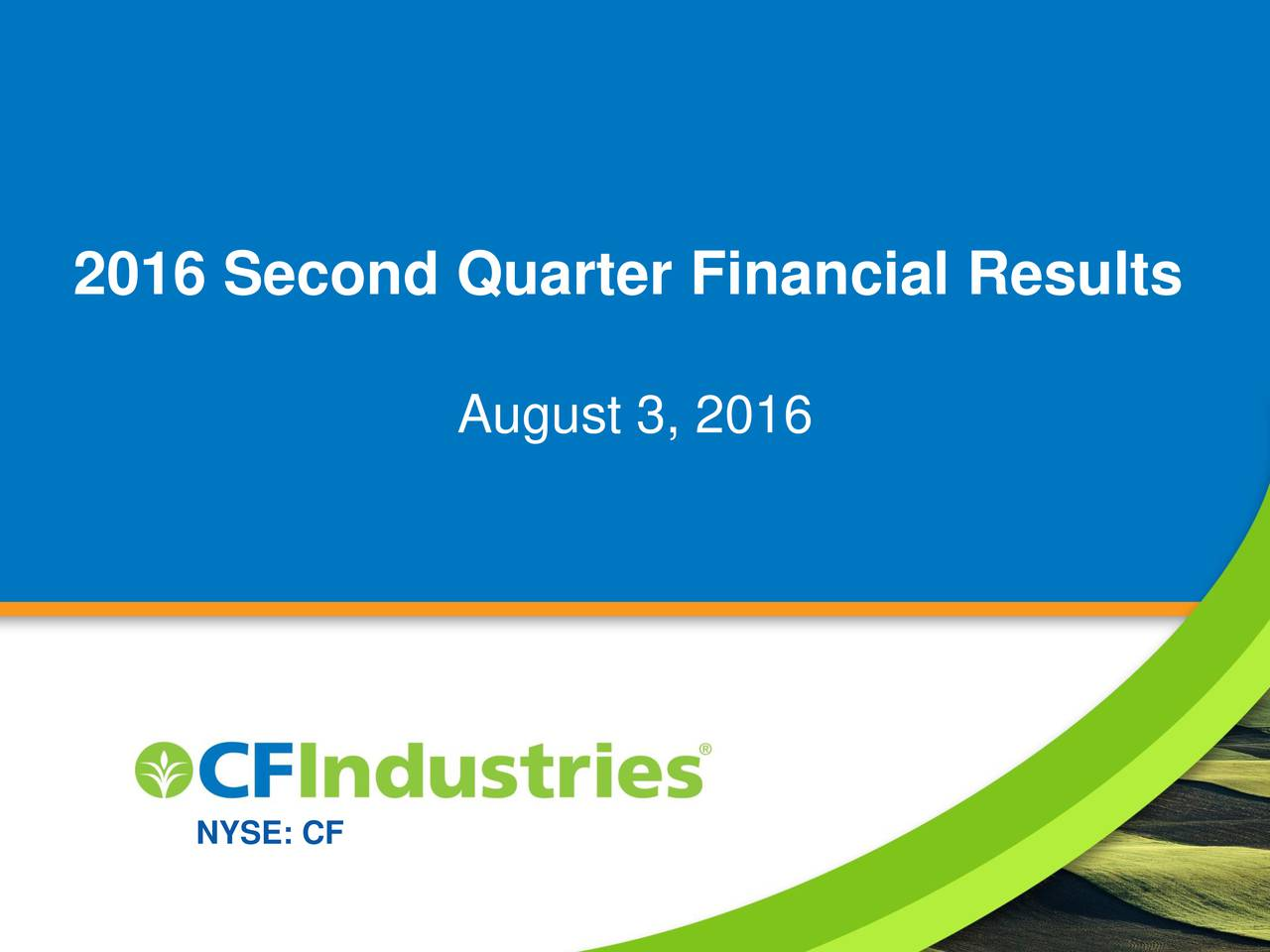 August 3, 2016 NYSE: CF