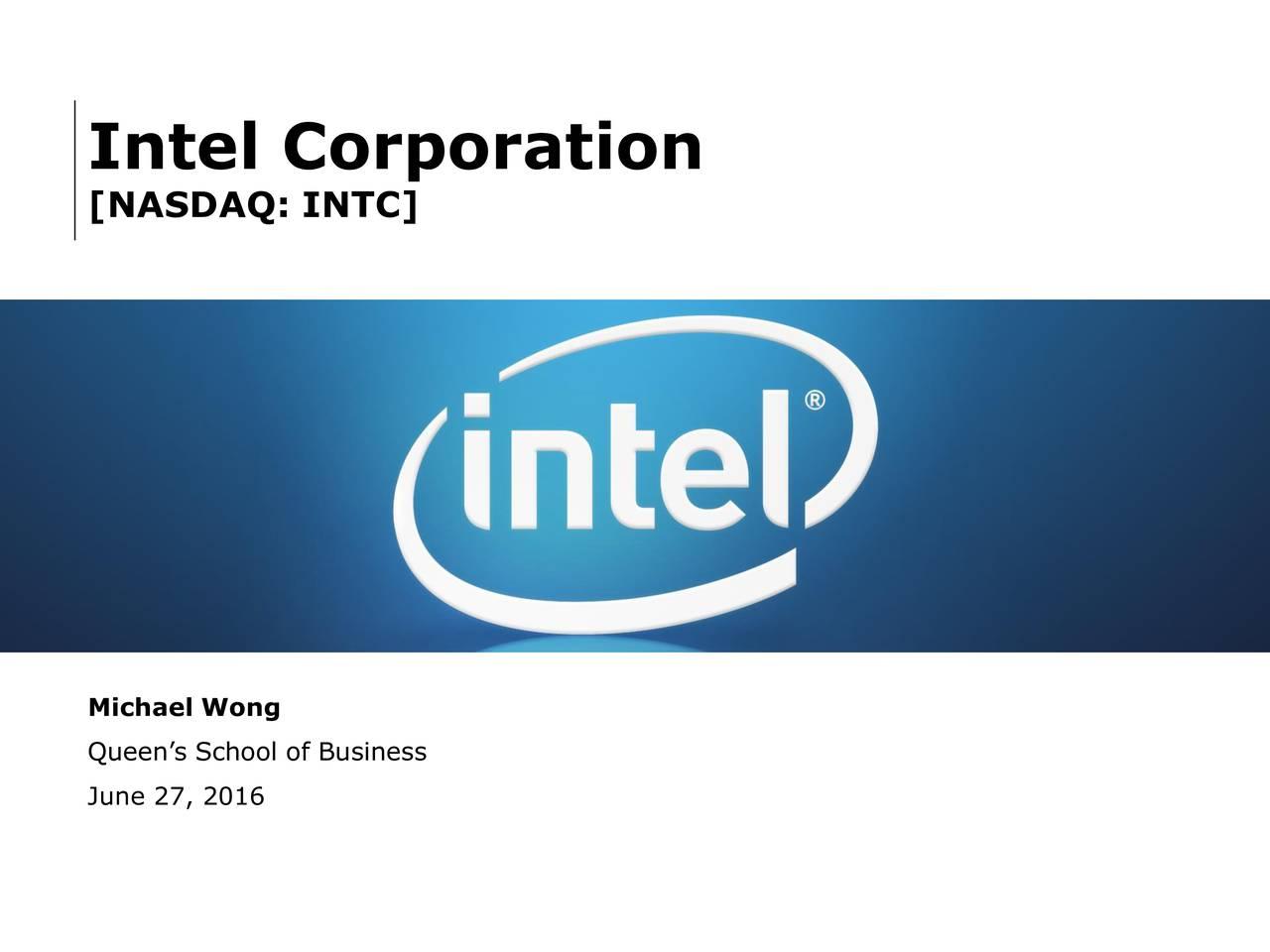 [NASDAQ: INTC] Michael Wong Queens School of Business June 27, 2016