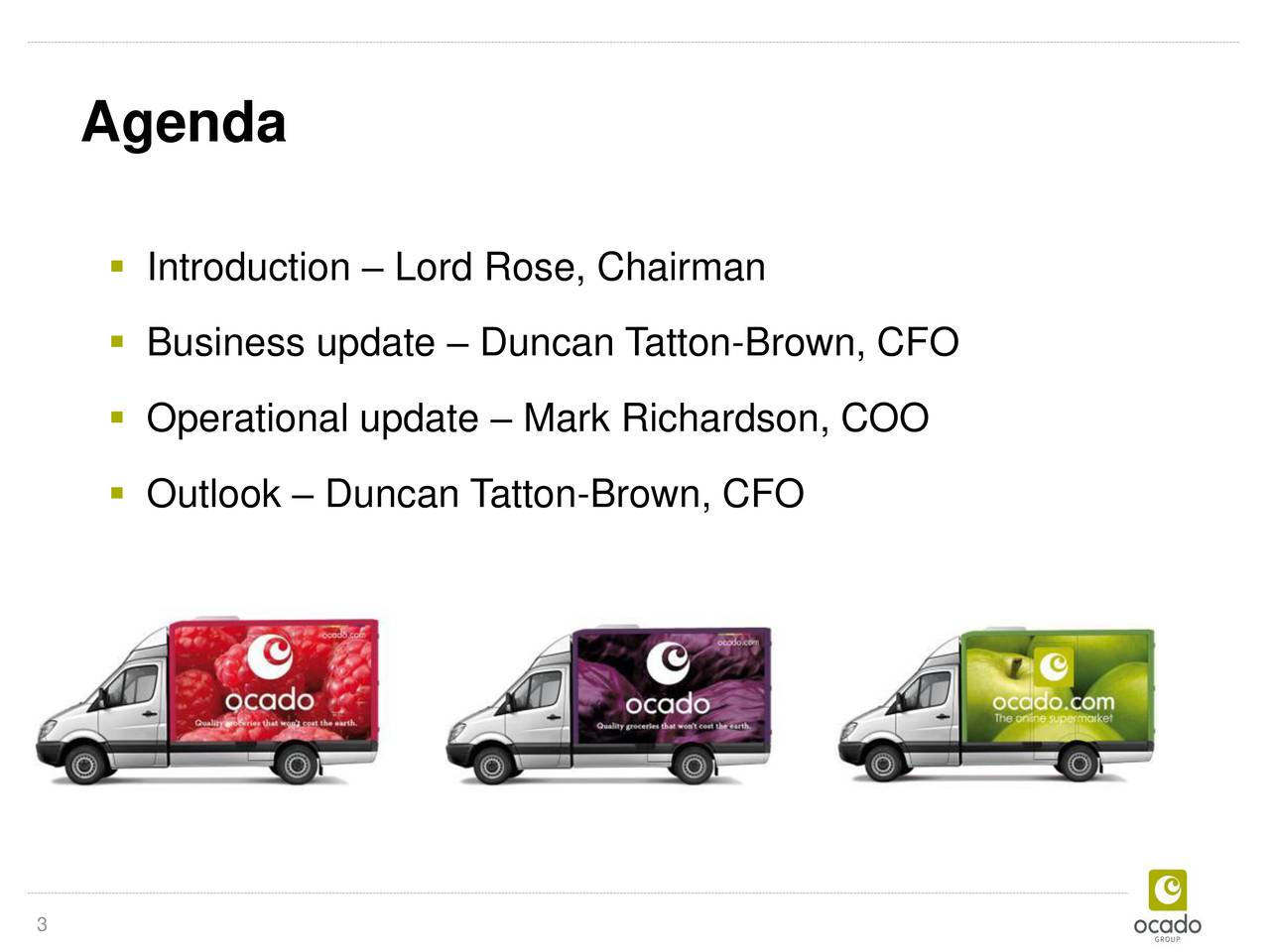 Introduction  Lord Rose, Chairman Business update  Duncan Tatton-Brown, CFO Operational update  Mark Richardson, COO Outlook  Duncan Tatton-Brown, CFO 3