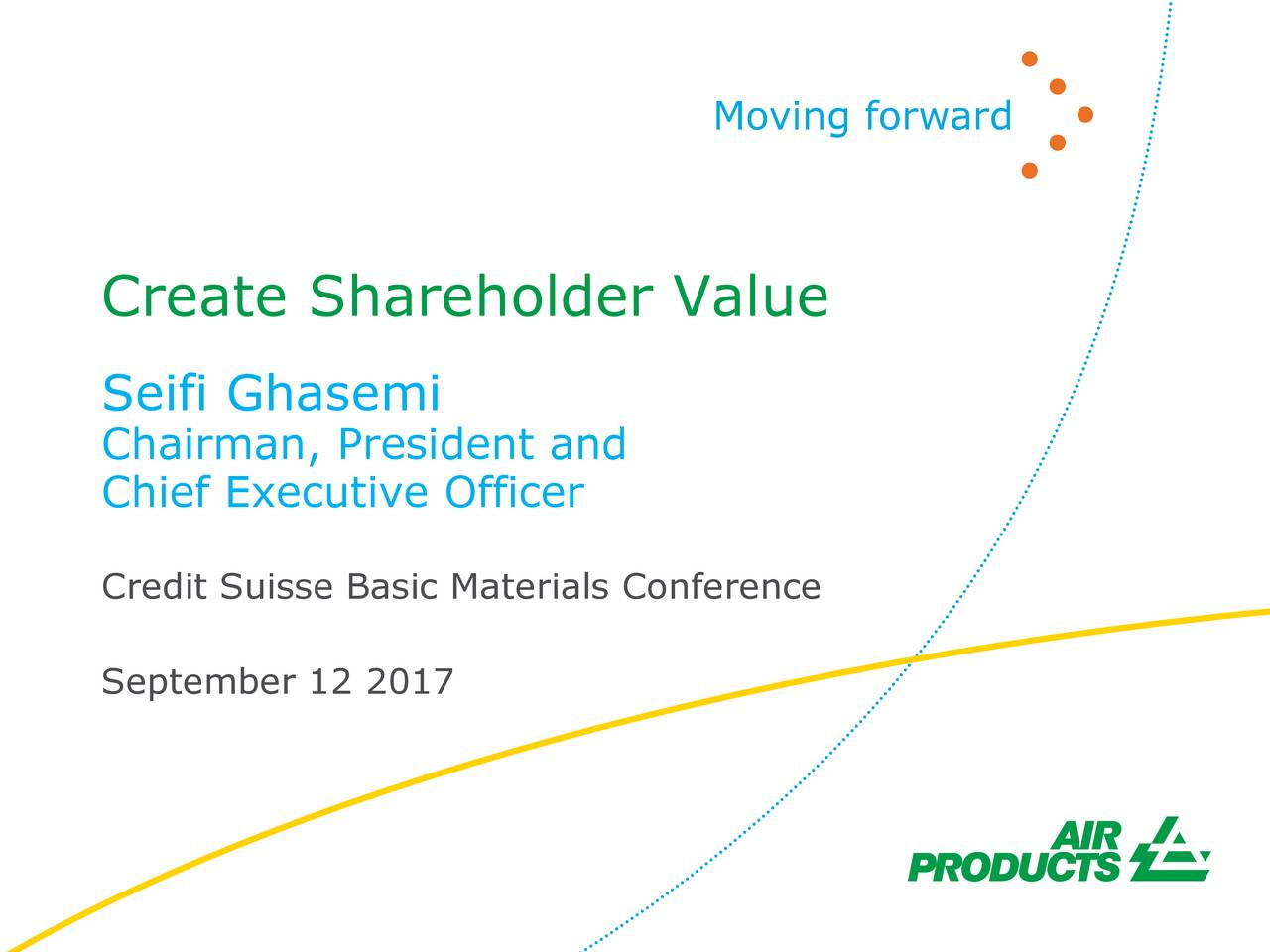 Create Shareholder Value Seifi Ghasemi Chairman, President and Chief Executive Officer Credit Suisse Basic Materials Conference September 12 2017