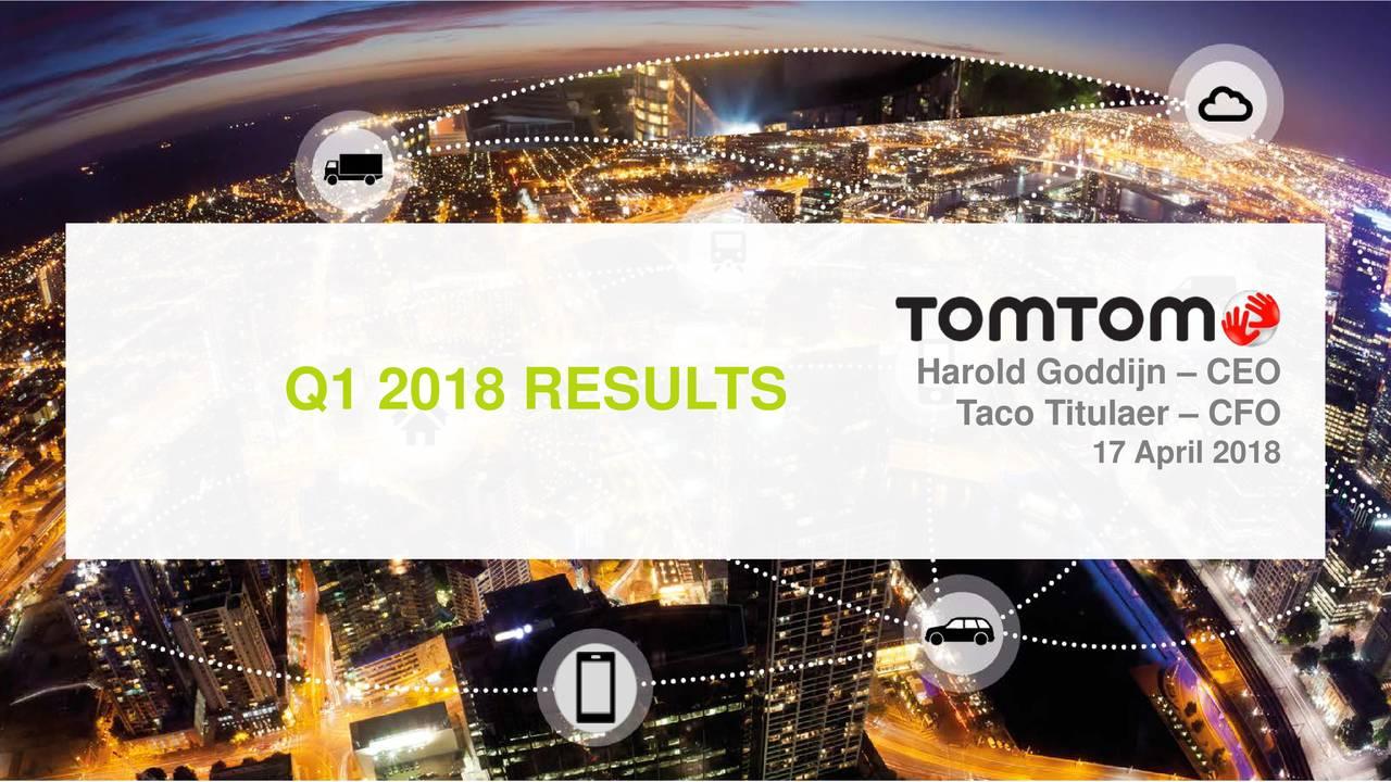 Q1 2018 RESULTS Taco Titulaer – CFO 17 April 2018