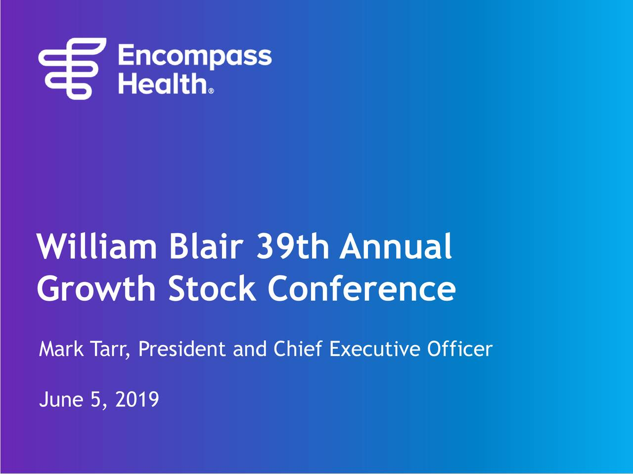 Encompass Health (EHC) Presents At William Blair Growth Stock Conference - Slideshow
