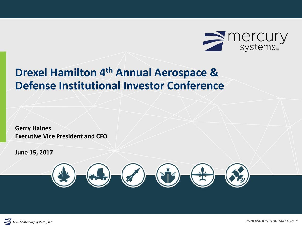 Drexel Hamilton 4 Annual Aerospace & Defense Institutional Investor Conference Gerry Haines Executive Vice President and CFO June 15, 2017 2017Mercury Systems, Inc.