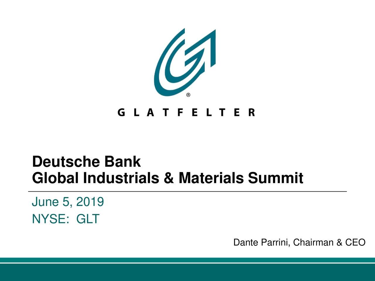 Glatfelter (GLT) Presents At Deutsche Bank 10th Annual Global Industrials & Materials Summit - Slideshow