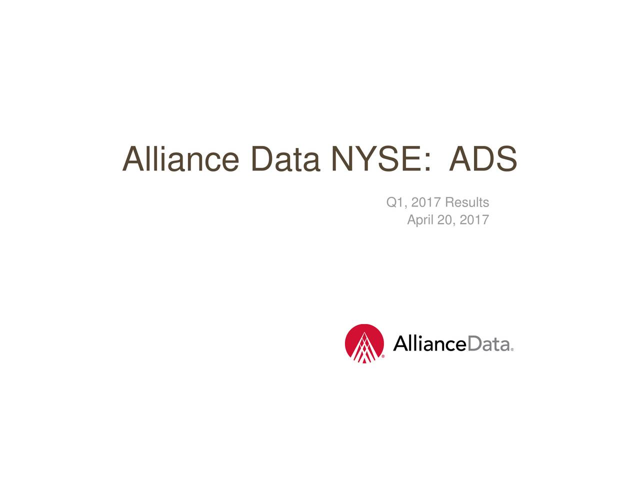 Q1, 2017 Results April 20, 2017 2017 ADS Alliance Data Systems, Inc. Confidential and Proprietary