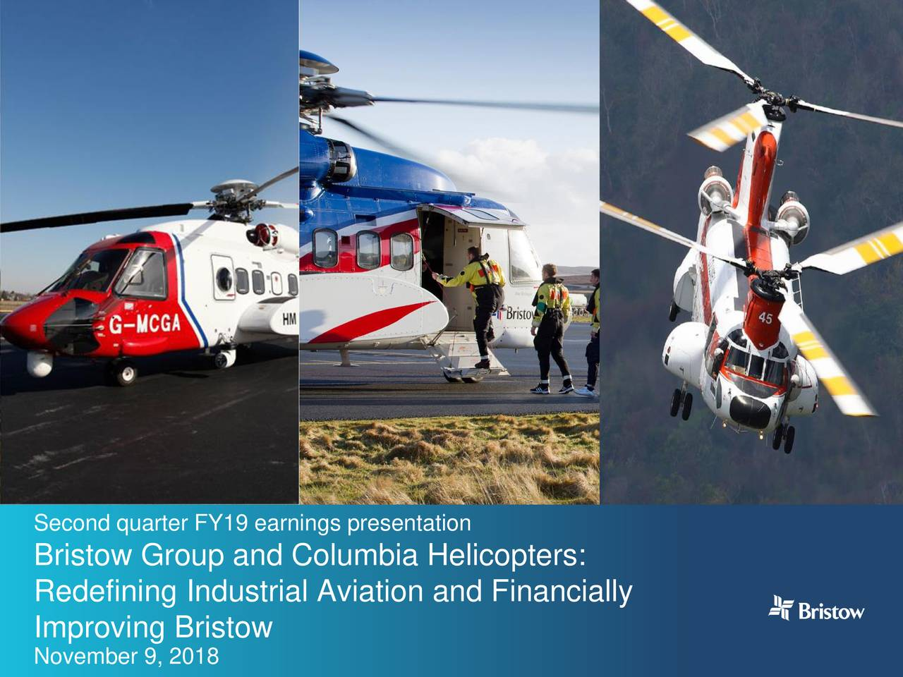 90 160 Fill 212 0 0 Fill 152 150 151 Fill 26 187 219 Fill 255 91 91 Second quarter FY19 earnings presentation Fill Bristow Group and Columbia Helicopters: 189 Redefining Industrial Aviation and Financially 187 188 Improving Bristow Fill November 9, 2018