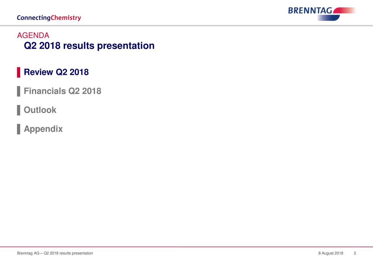 Q2 2018 results presentation ▌Review Q2 2018 ▌Financials Q2 2018 ▌Outlook ▌Appendix Brenntag AG – Q2 2018 results presentation 8 August 2018