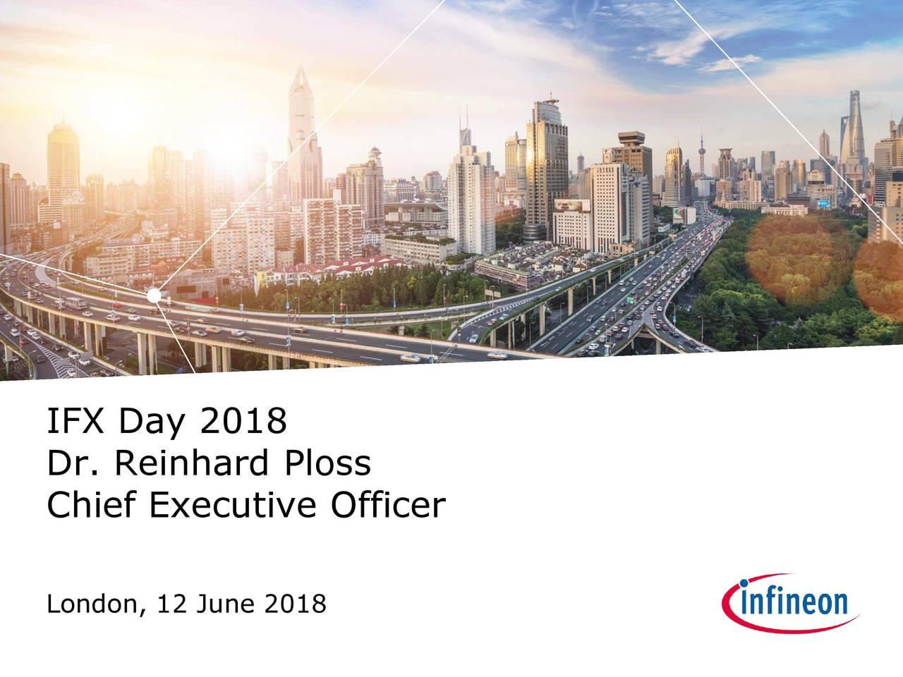 Dr. Reinhard Ploss Chief Executive Officer London, 12 June 2018