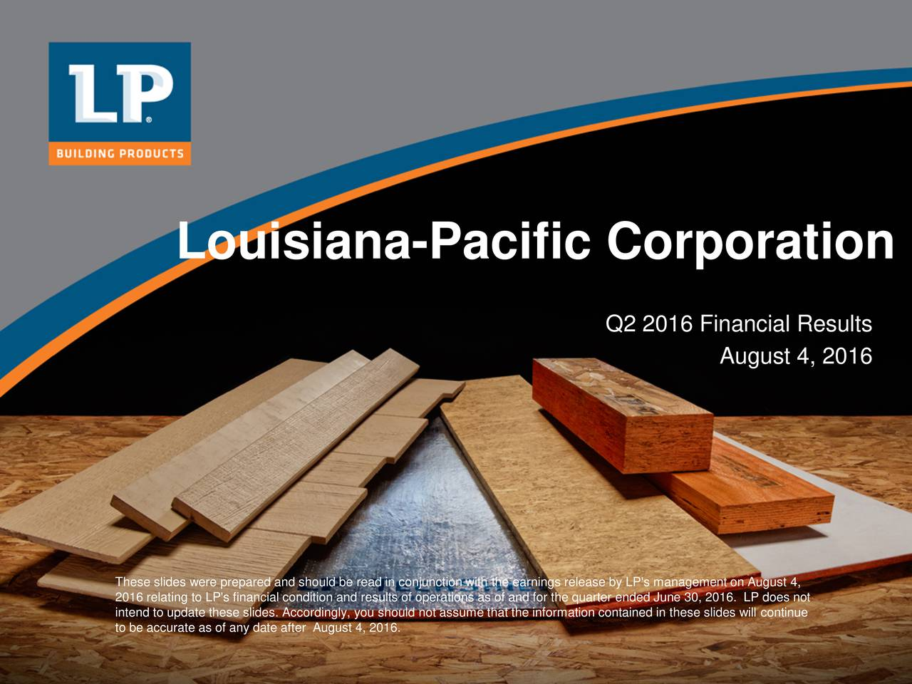 Q2 2016 Financial Results August 4, 2016 These slides were prepared and should be read in conjunction with the earnings release by LP's management on August4, 2016 relating to LP's financial condition and results of operations as of and for the quarter ended June30, 2016. LP does not to be accurate as of any date after August4, 2016.ould not assume that the information contained in these slides will continue