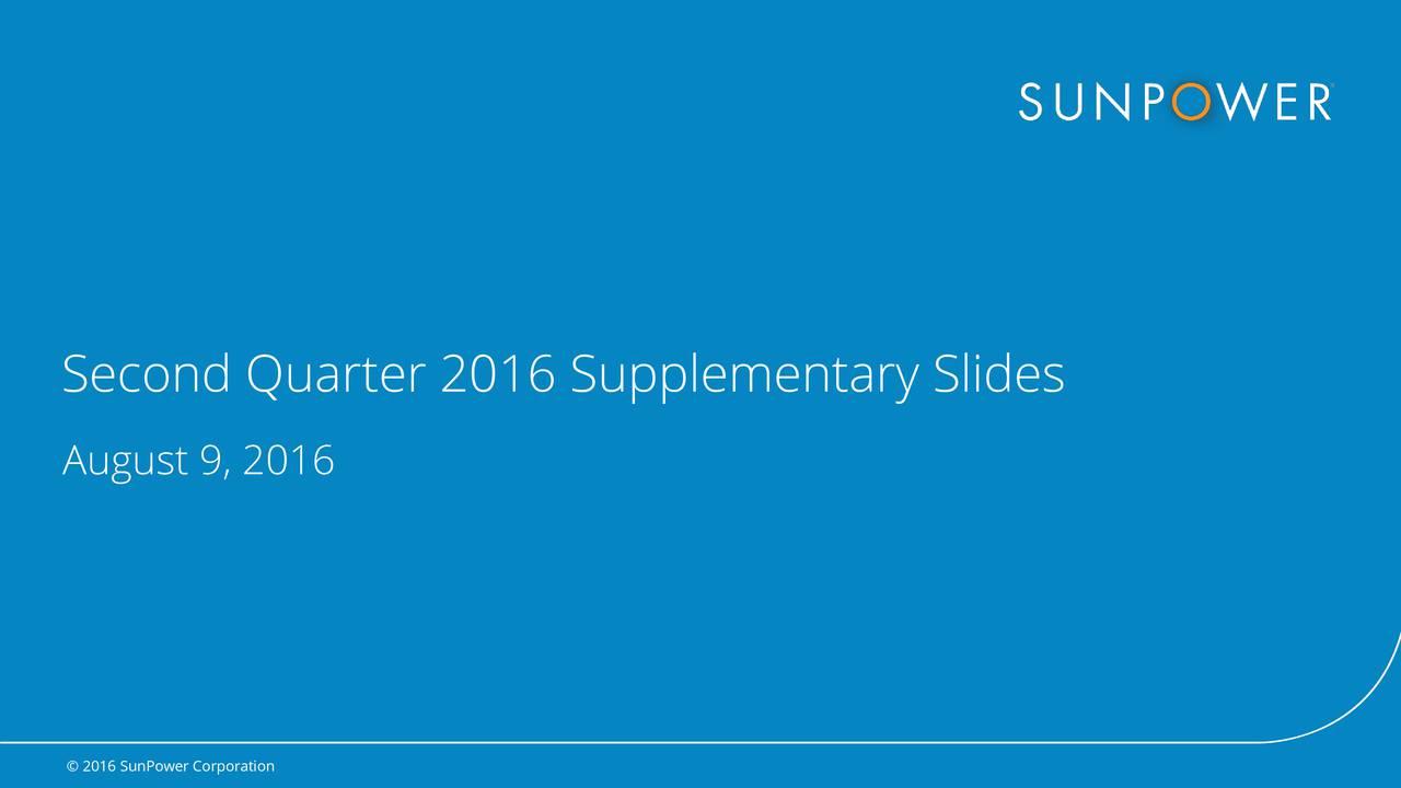 August 9, 2016 2016 SunPower Corporation  2016 SunPower Corporation |