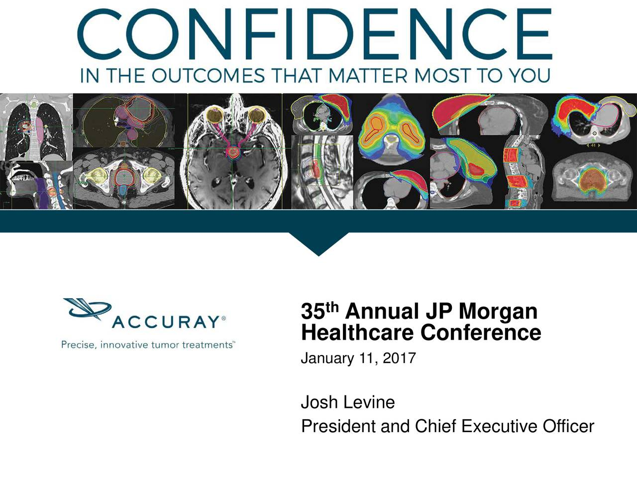 Healthcare Conference January 11, 2017 Josh Levine President and Chief Executive Officer Accuray and/or its affiliates. All rights reserved.