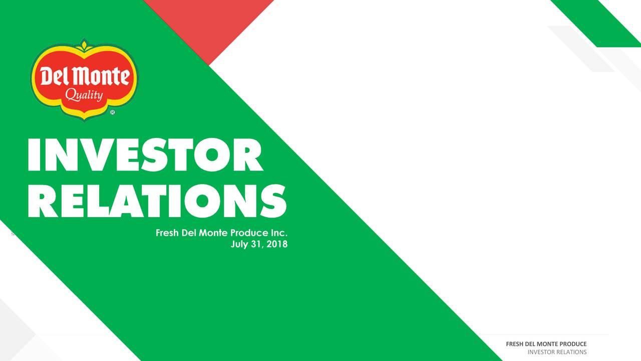 Fresh Del Monte Produce Inc. July 31, 2018 FRESH DEL MONTE PRODUCE 1 INVESTOR RELATIONS