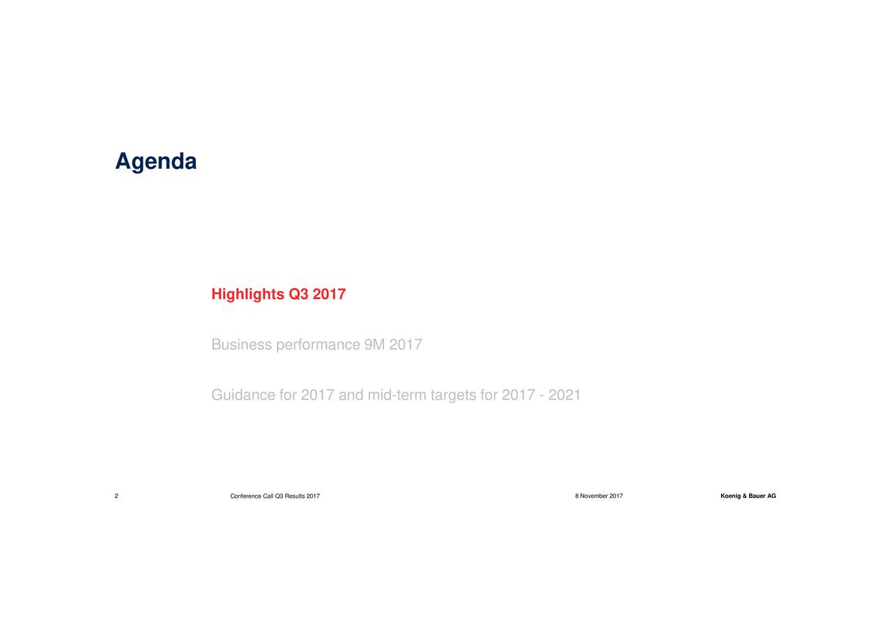 Highlights Q3 2017 Business performance 9M 2017 Guidance for 2017 and mid-term targets for 2017 - 2021 2 Conference Call Q3 Results 2017 8 November 2017 Koenig & Bauer AG
