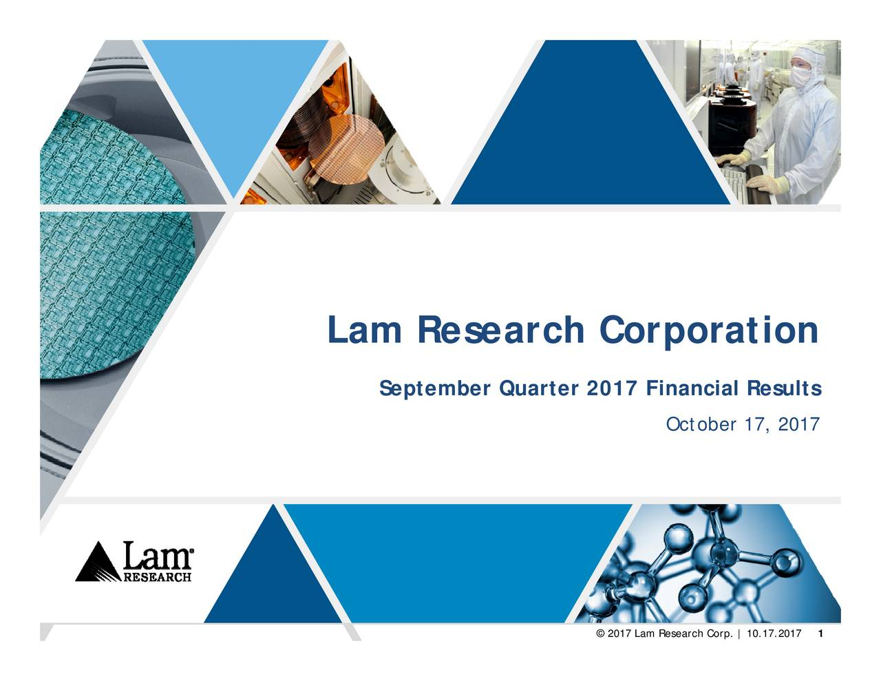 October 17, 2017 © 2017 Lam Research Corp. | 10.17.2017 September Quarter 2017 Financial Results Lam Research Corporation