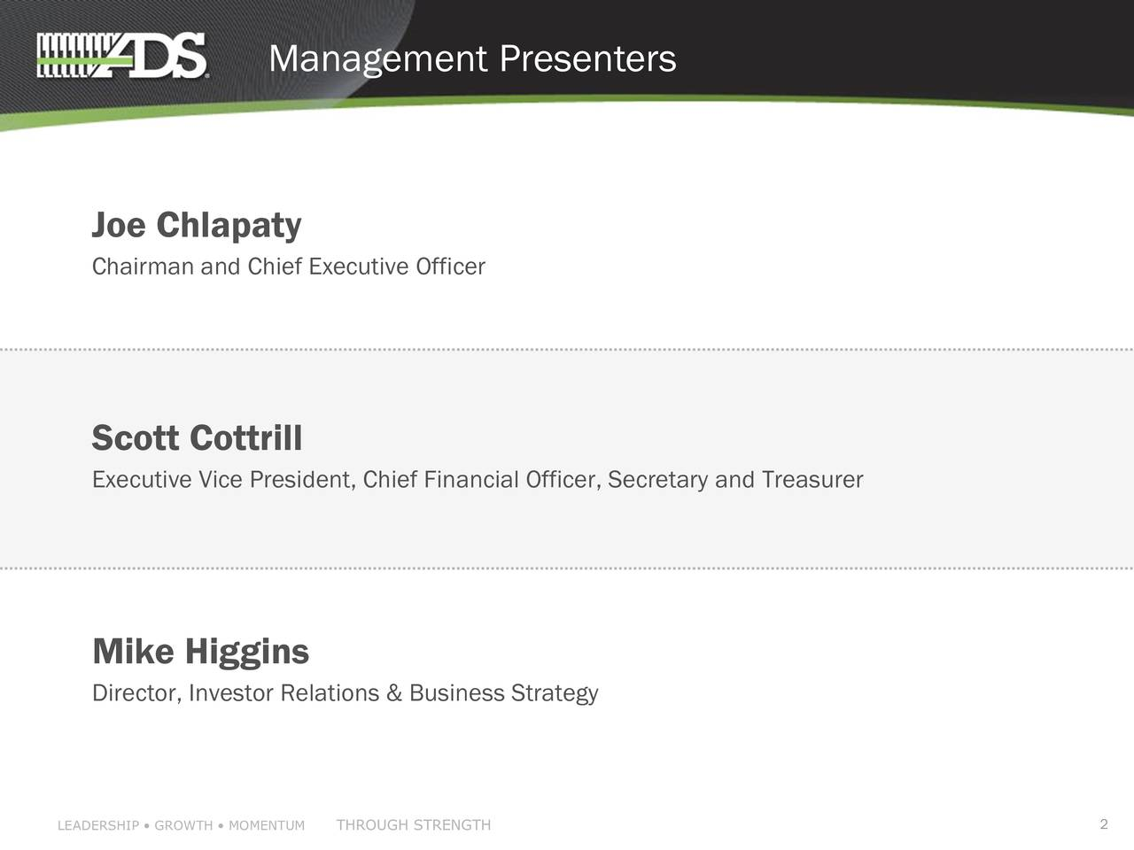 Joe Chlapaty Chairman and Chief Executive Officer Scott Cottrill Executive Vice President, Chief Financial Officer, Secretary and Treasurer Mike Higgins Director, Investor Relations & Business Strategy LEADERSHIP  GROWTH  MTHROUGH STRENGTH 2