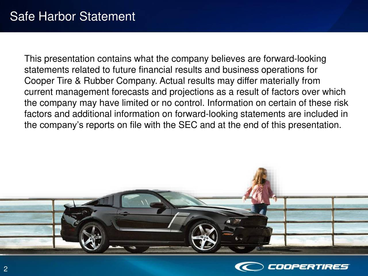 This presentation contains what the company believes are forward-looking statements related to future financial results and business operations for Cooper Tire & Rubber Company. Actual results may differ materially from current management forecasts and projections as a result of factors over which the company may have limited or no control. Information on certain of these risk factors and additional information on forward-looking statements are included in the companys reports on file with the SEC and at the end of this presentation. 2