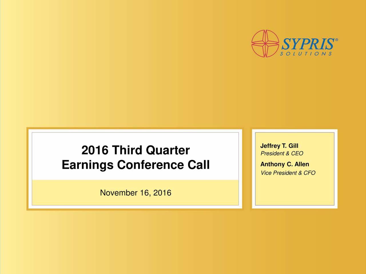 2016 Third Quarter President & CEO Anthony C. Allen Earnings Conference Call Vice President & CFO November 16, 2016