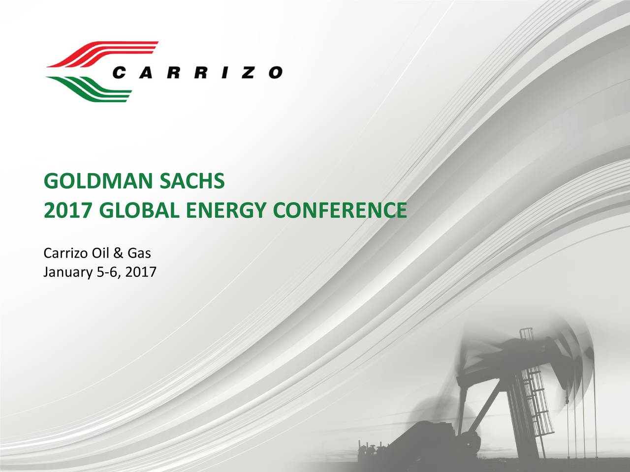 2017 GLOBAL ENERGY CONFERENCE Carrizo Oil & Gas January 5-6, 2017