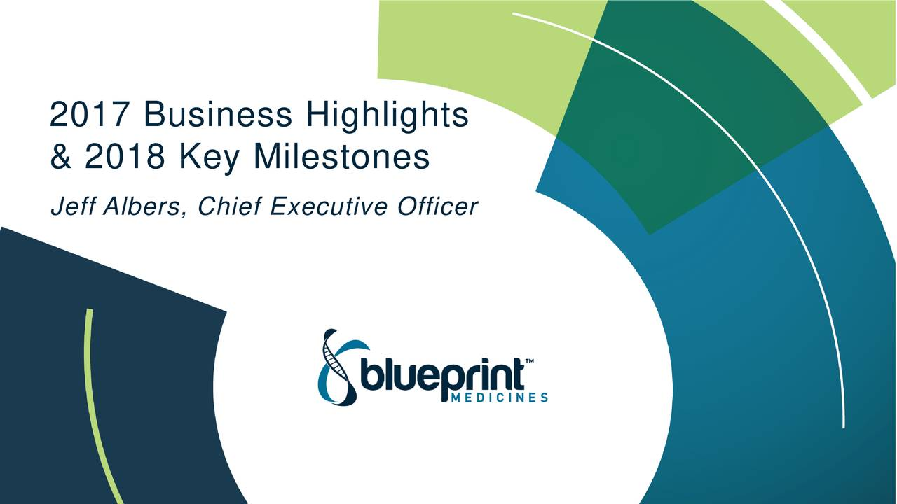 Blueprint medicines 2017 q4 results earnings call slides act 2018 key milestones jeff albers chief executive officer deliver transformational genomically targeted medicines malvernweather Image collections