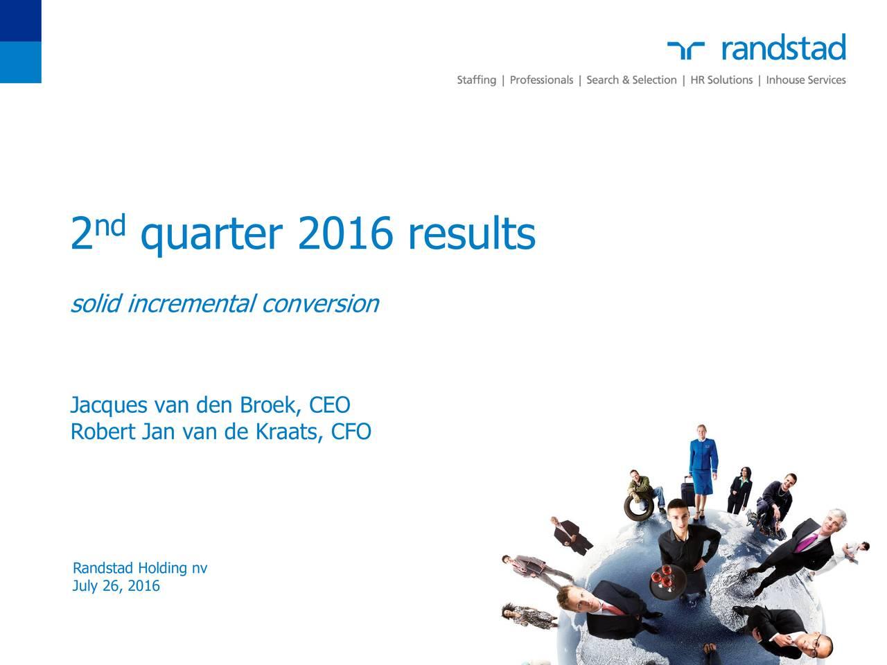 solid incremental conversion Jacques van den Broek, CEO Robert Jan van de Kraats, CFO July 26, 2016ing nv