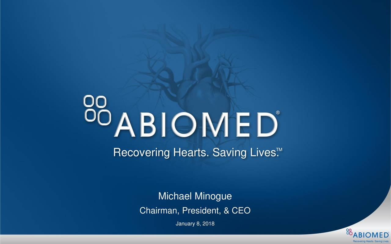 Recovering Hearts. Saving Lives. Michael Minogue Chairman, President, & CEO January 8, 2018