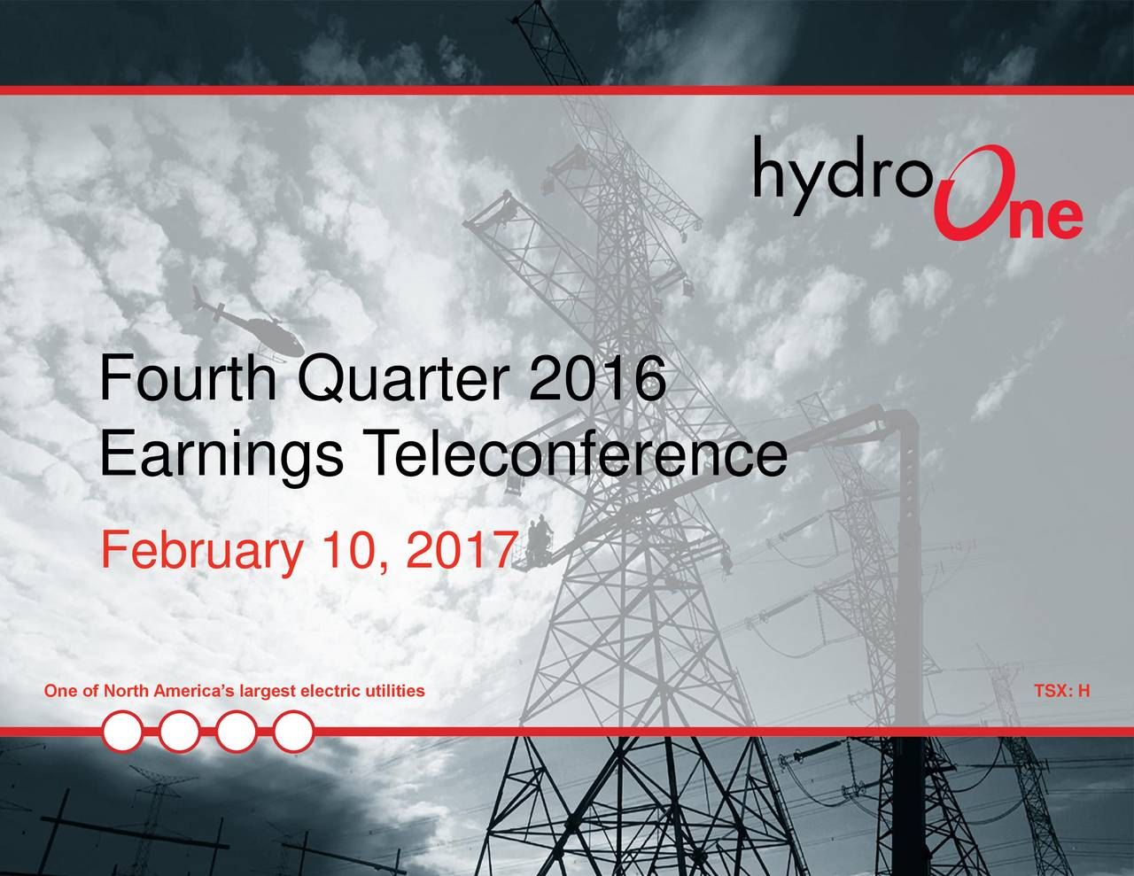 Earnings T eleconference February 10, 2017 One of North Americas largest electric utilitTSX: H