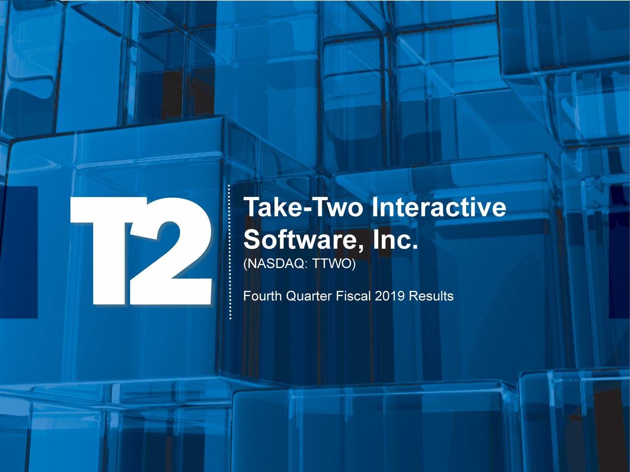 Earnings Disclaimer >> Take-Two Interactive Software, Inc. 2019 Q4 - Results - Earnings Call Slides - Take-Two ...