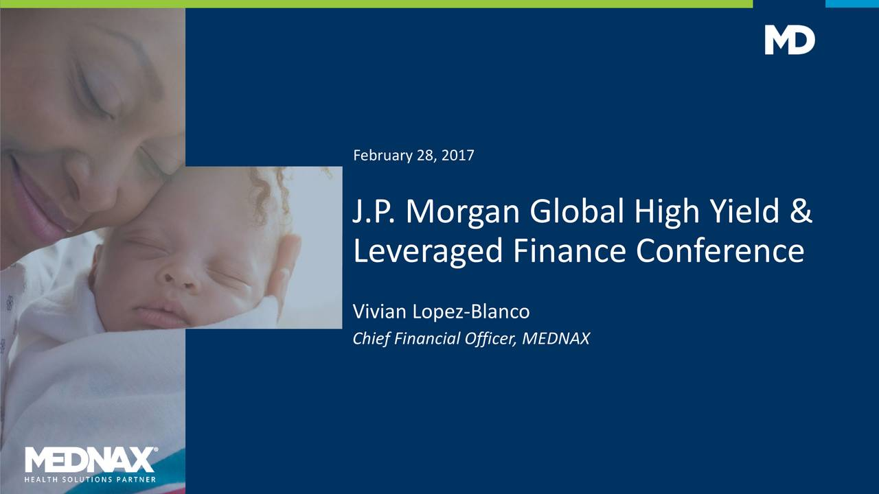 J.P. Morgan Global High Yield & Leveraged Finance Conference Vivian Lopez-Blanco Chief Financial Officer, MEDNAX