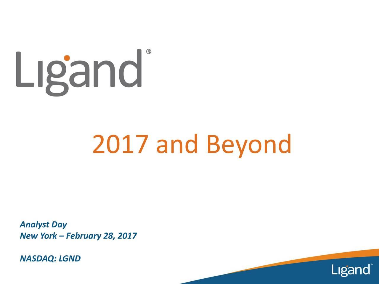 Analyst Day New York  February 28, 2017 NASDAQ: LGND