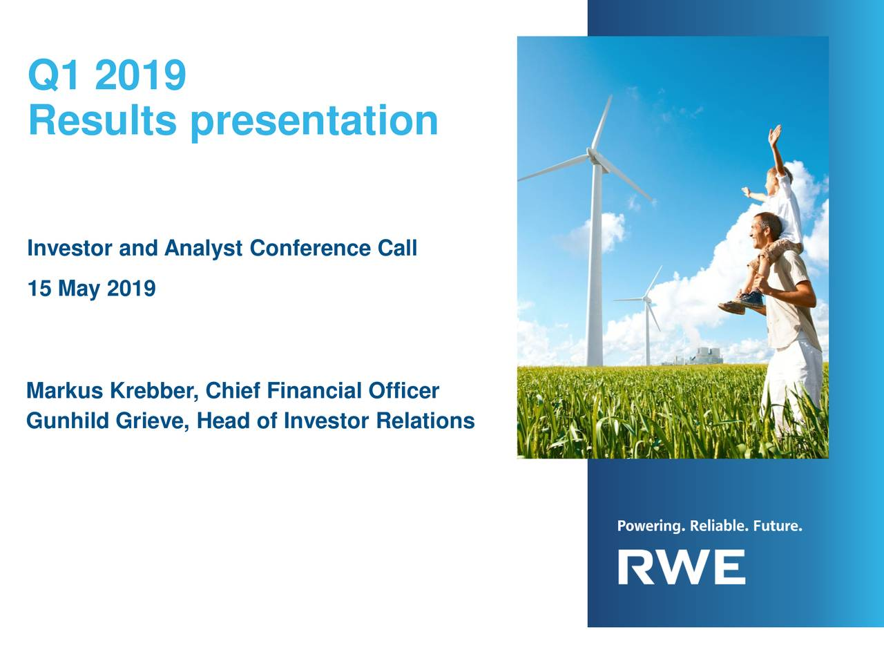 Results presentation Investor and Analyst Conference Call 15 May 2019 Markus Krebber, Chief Financial Officer Gunhild Grieve, Head of Investor Relations