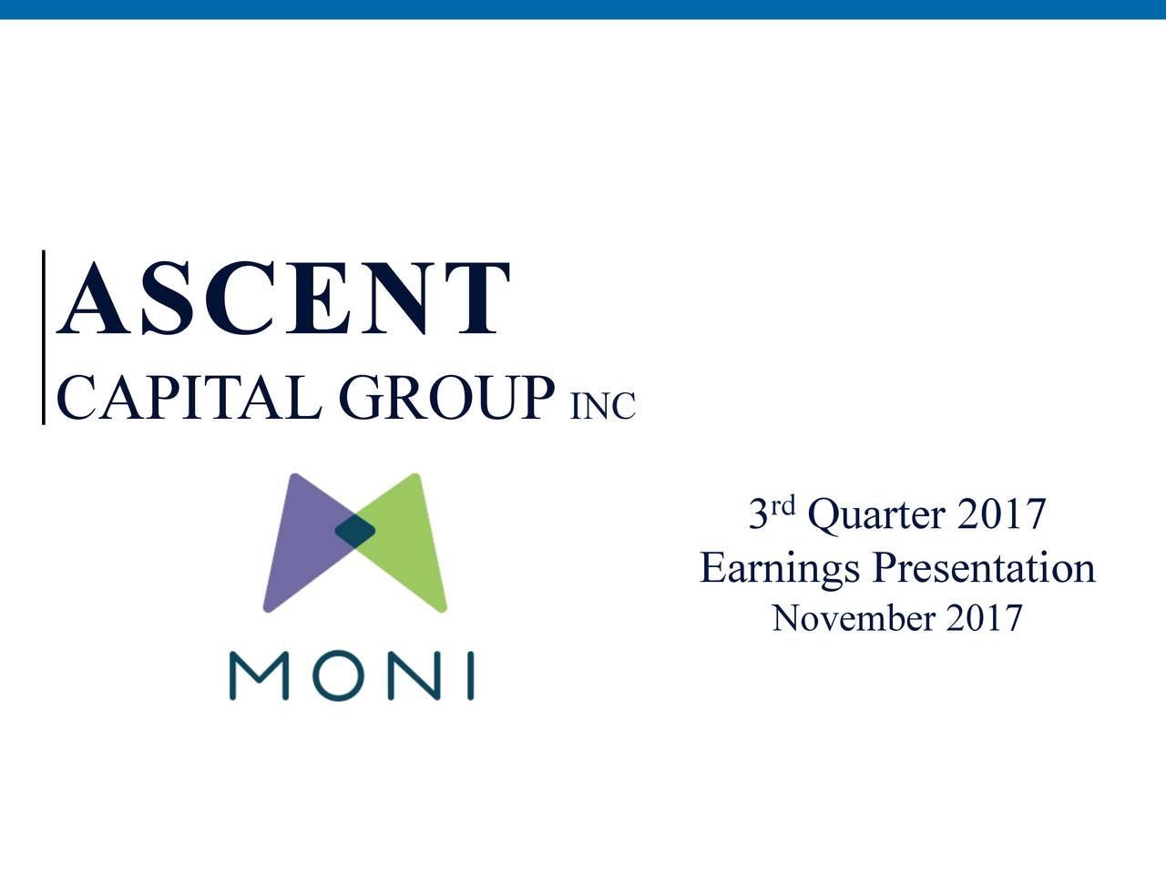 0-‐83-‐155 119-‐115-‐181 164-‐207-‐94 1-‐79-‐110 ASCENT CAPIT AL GROUP INC rd 3 Quarter 2017 Earnings Presentation November 2017
