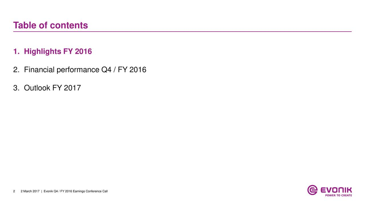 1. Highlights FY 2016 2. Financial performance Q4 / FY 2016 3. Outlook FY 2017 2 2 March 2017 | Evonik Q4 / FY 2016 Earnings Conference Call
