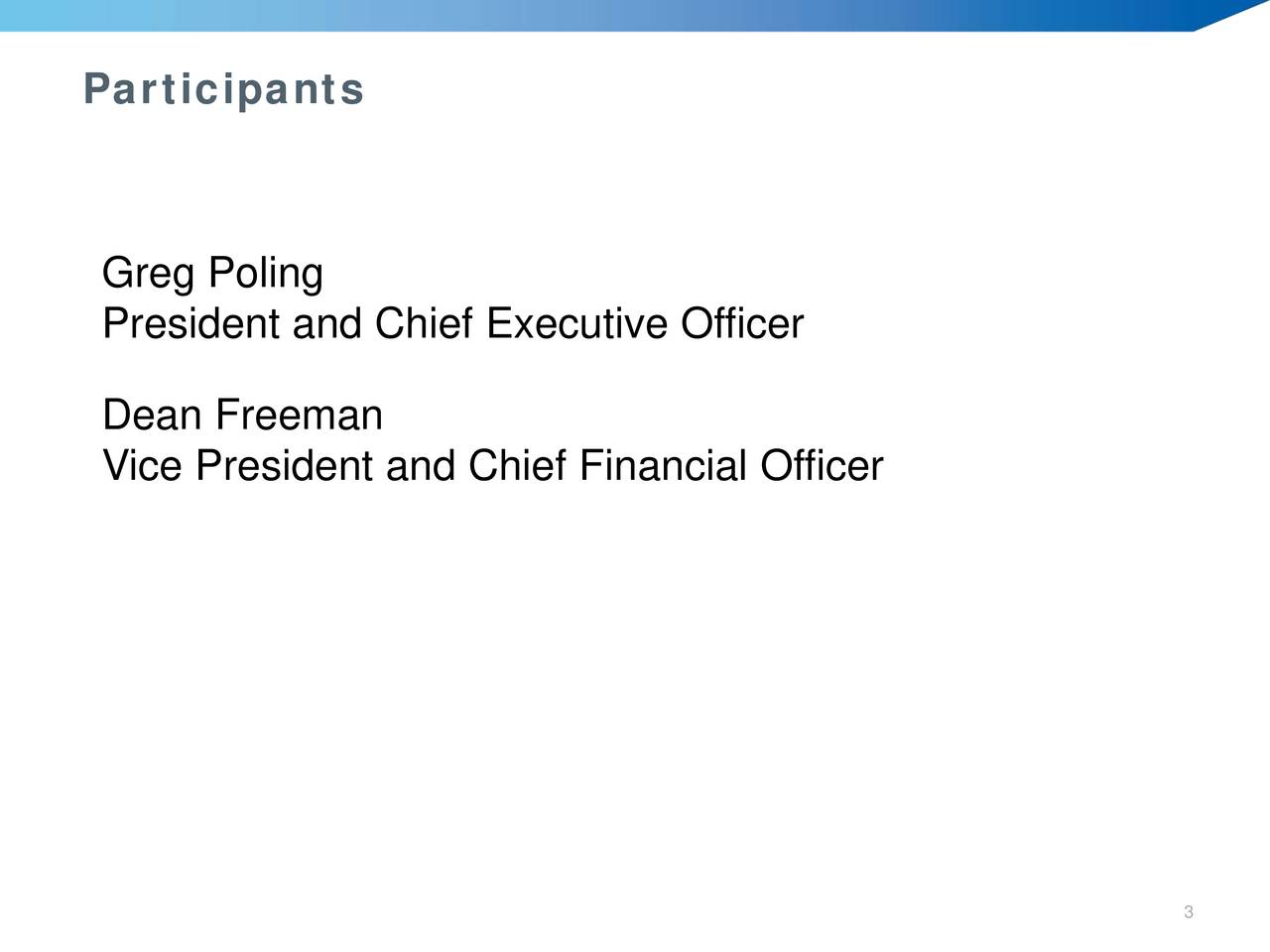 Greg Poling President and Chief Executive Officer Dean Freeman Vice President and Chief Financial Officer 3
