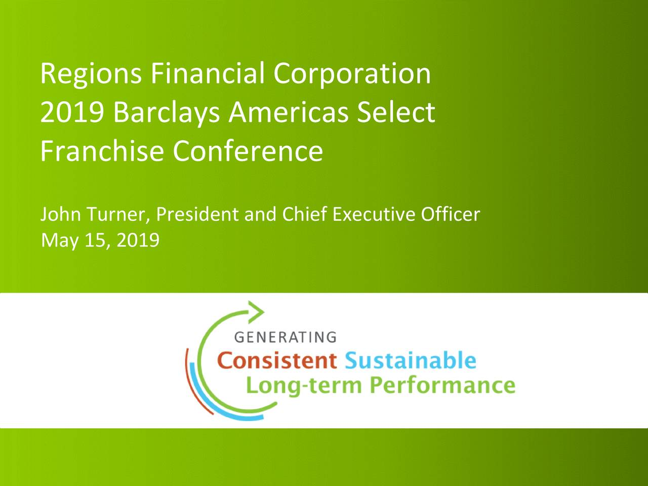 2019 Barclays Americas Select Franchise Conference John Turner, President and Chief Executive Officer May 15, 2019