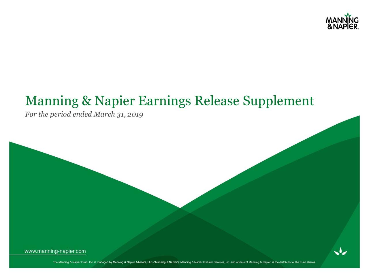 """For the period ended March 31, 2019 The Manning & Napier Fund, Inc. is managed by Manning & Napier Advisors, LLC (""""Manning & Napier""""). Manning & Napier Investor Services, Inc. and affiliate of Manning & Napier, is the distributor of the Fund shares."""