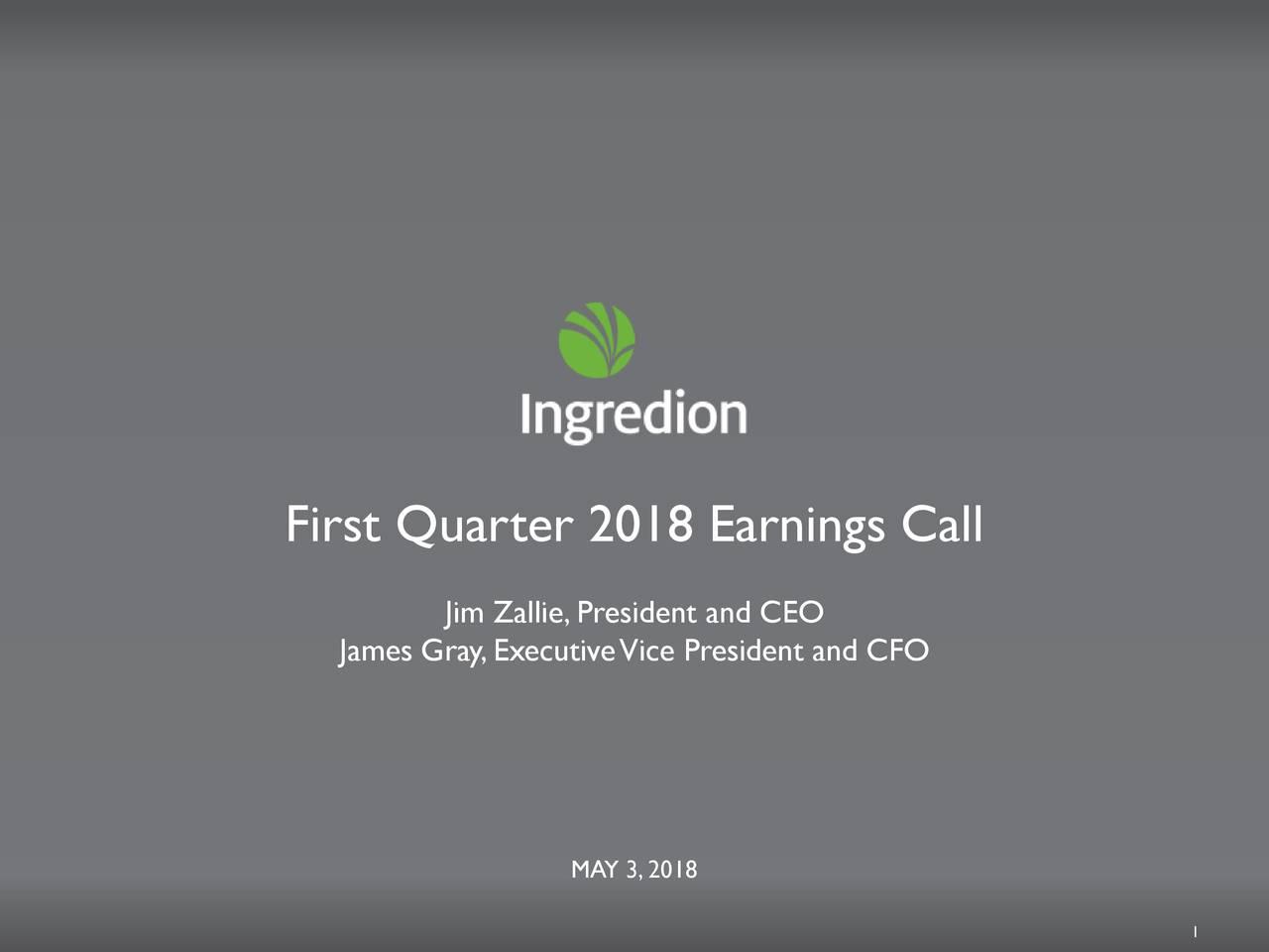 Jim Zallie,President and CEO James Gray,ExecutiveVice President and CFO MAY3,2018