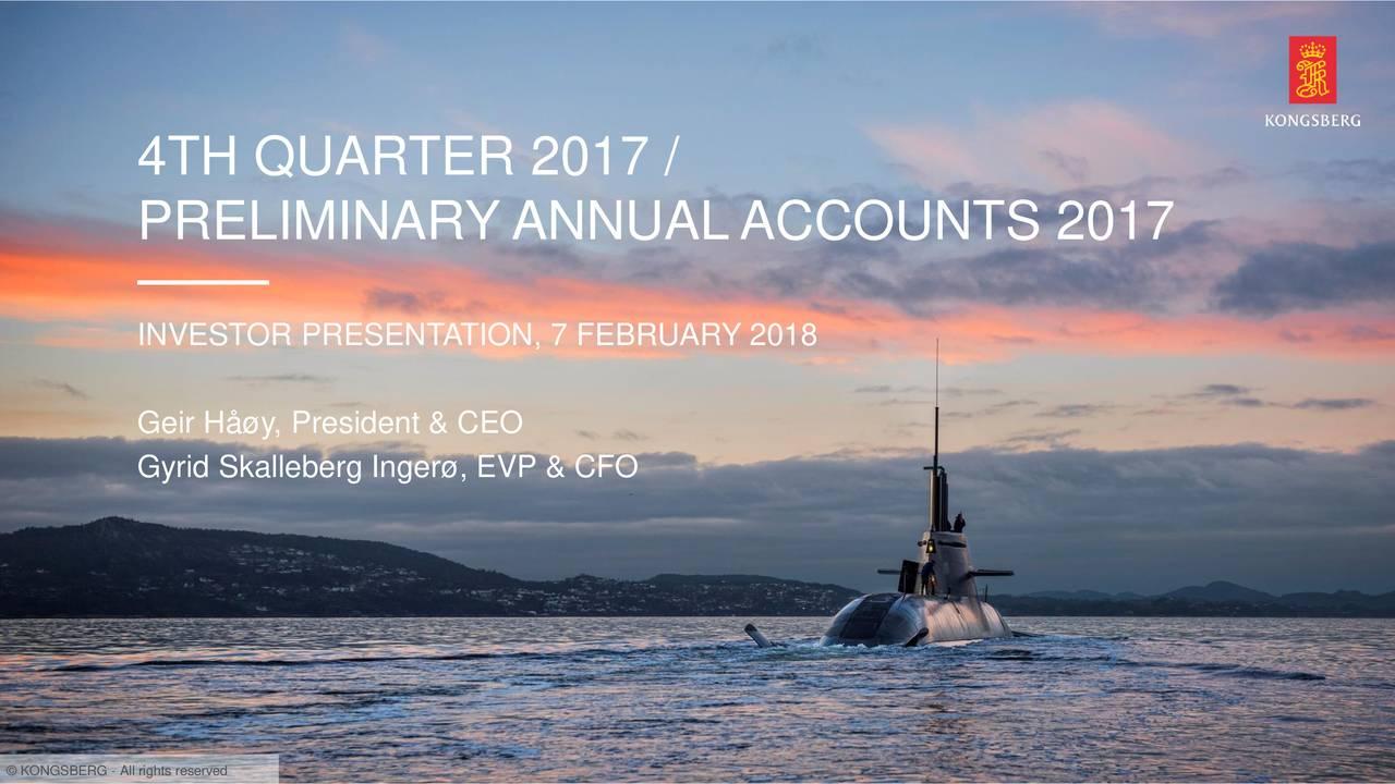 PRELIMINARY ANNUALACCOUNTS 2017 INVESTOR PRESENTATION, 7 FEBRUARY 2018 Geir Håøy, President & CEO Gyrid Skalleberg Ingerø, EVP & CFO