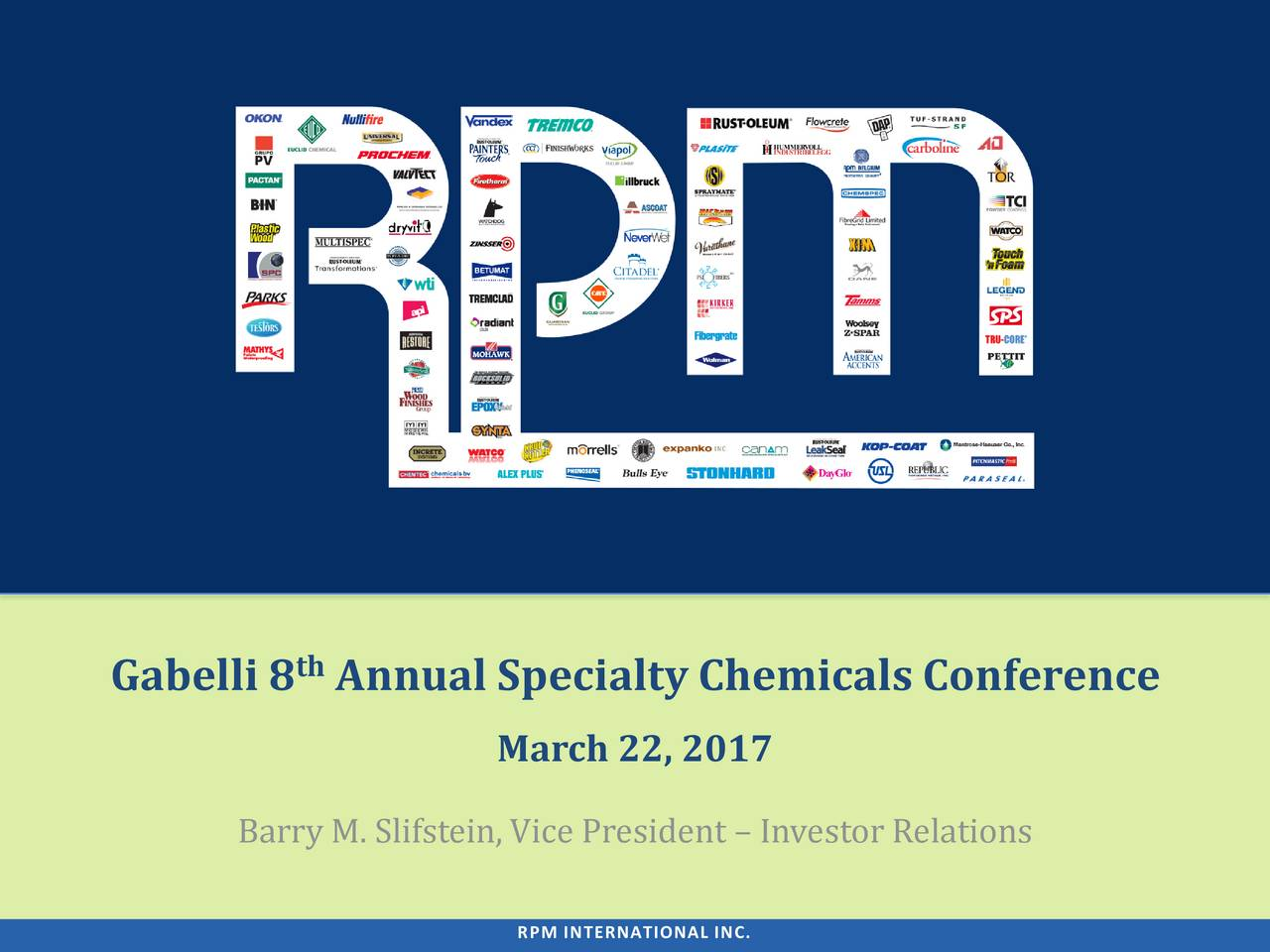 Gabelli 8 Annual Specialty Chemicals Conference March 22, 2017 Barry M. Slifstein, Vice President  Investor Relations RPM NTERNAATONNAL NC.. 1