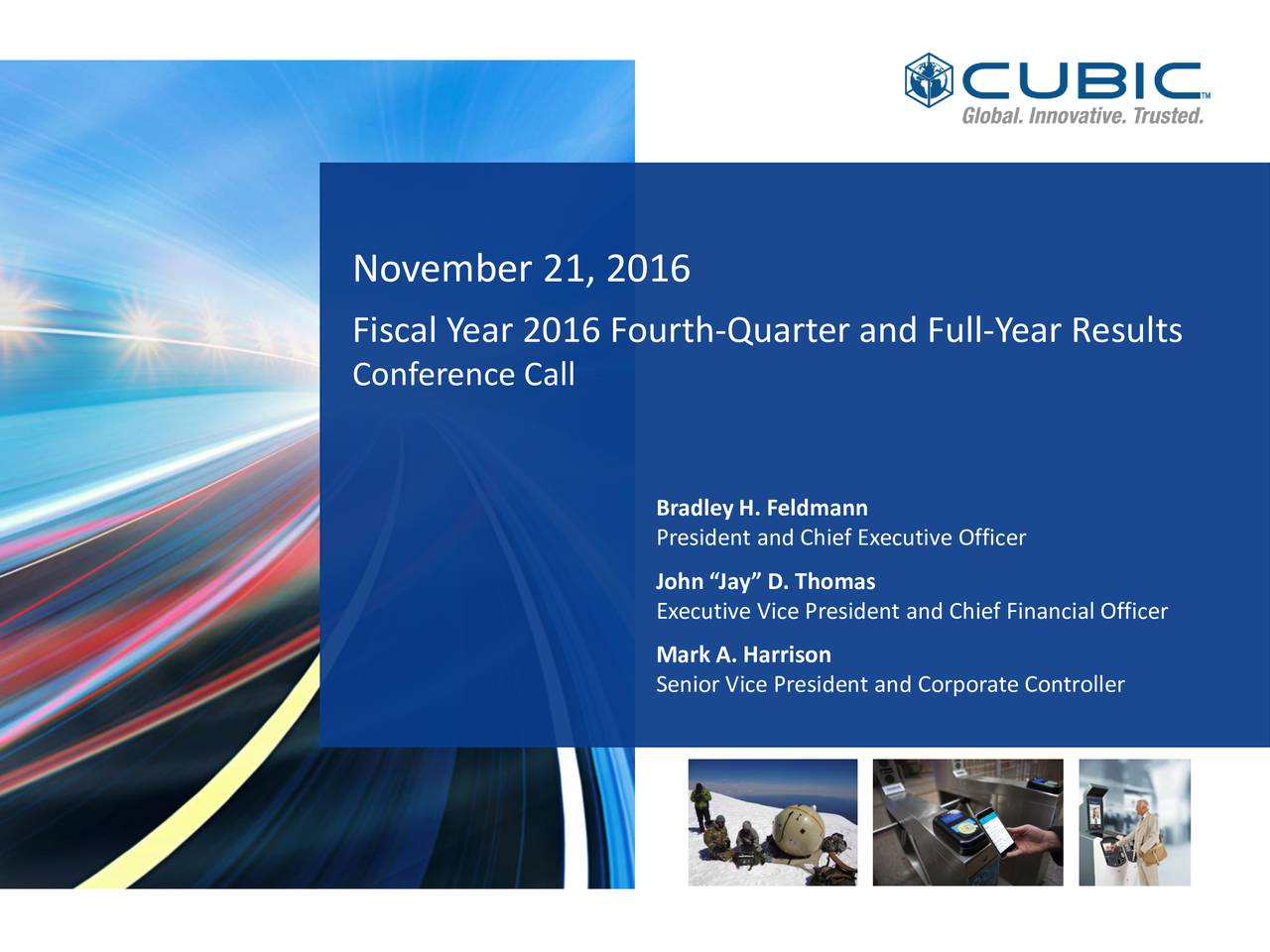 Fiscal Year 2016 Fourth-Quarter and Full-Year Results Conference Call Bradley H. Feldmann President and Chief Executive Officer John Jay D. Thomas Executive Vice President and Chief Financial Officer Mark A. Harrison Senior Vice President and Corporate Controller