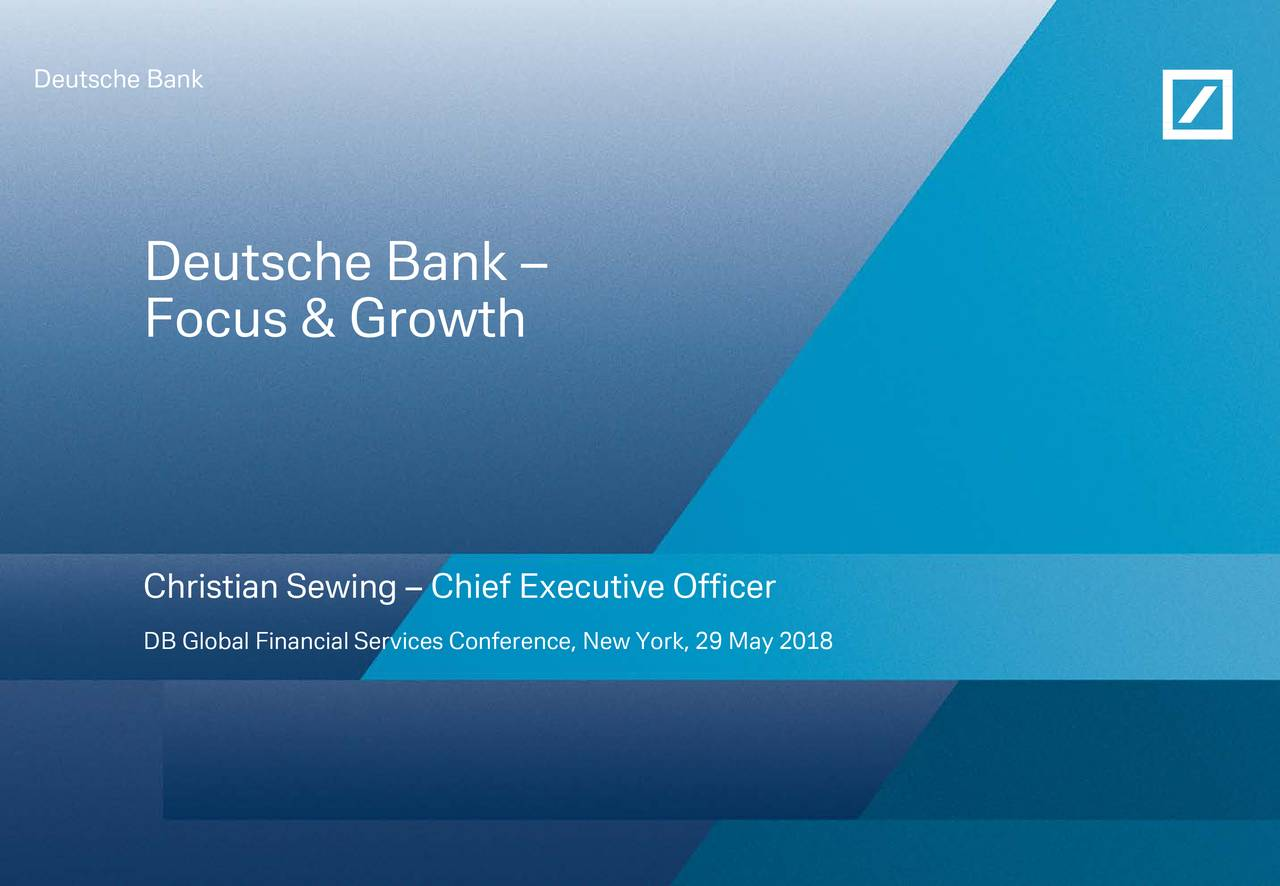 – Focus & Growth Christian Sewing – Chief Executive Officer DB Global Financial Services Conference, New York,29 May 2018