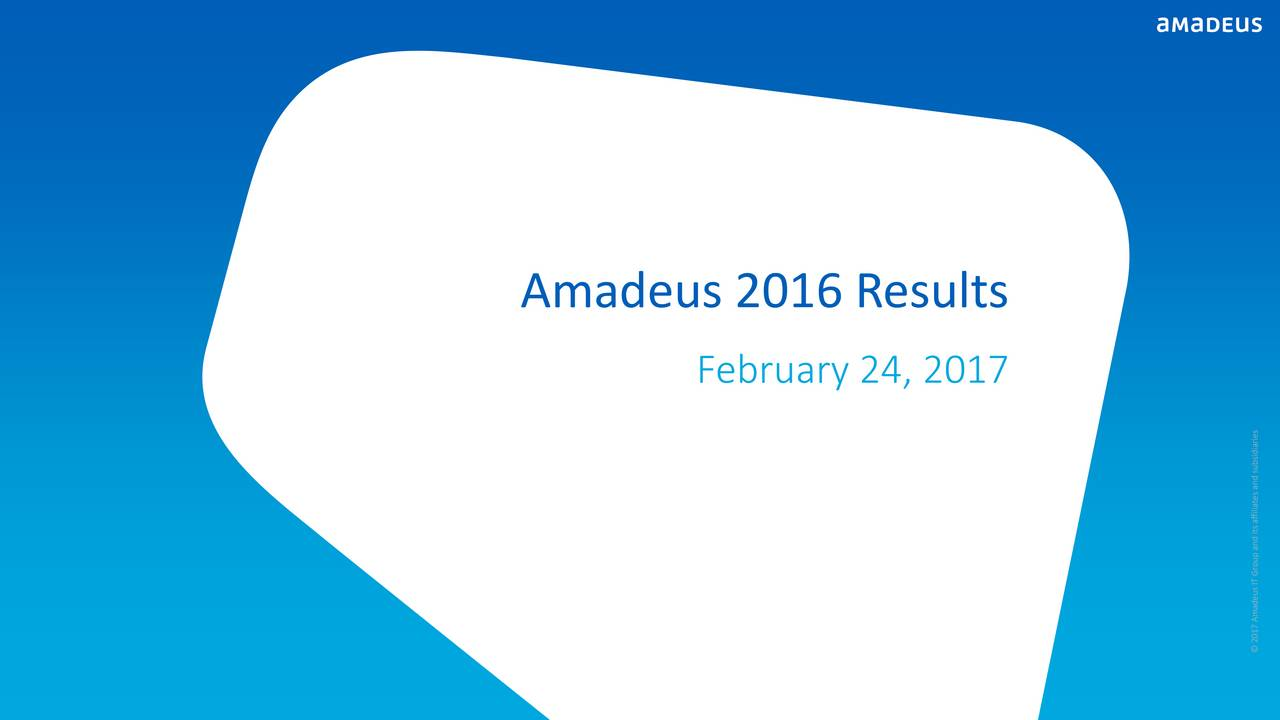 February 24, 2017 2017 Amadeus IT Group and its affiliates and subsidiaries