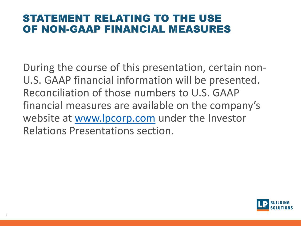 OF NON-GAAP FINANCIAL MEASURES During the course of this presentation, certain non- U.S. GAAP financial information will be presented. Reconciliation of those numbers to U.S. GAAP financial measures are available on the company's website atwww.lpcorp.com under the Investor Relations Presentations section. 3