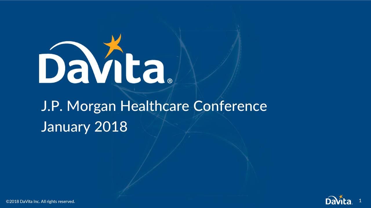 Davita healthcare partners dva presents at 36th annual jp january 2018 2018 davita inc all rights reserved sciox Gallery