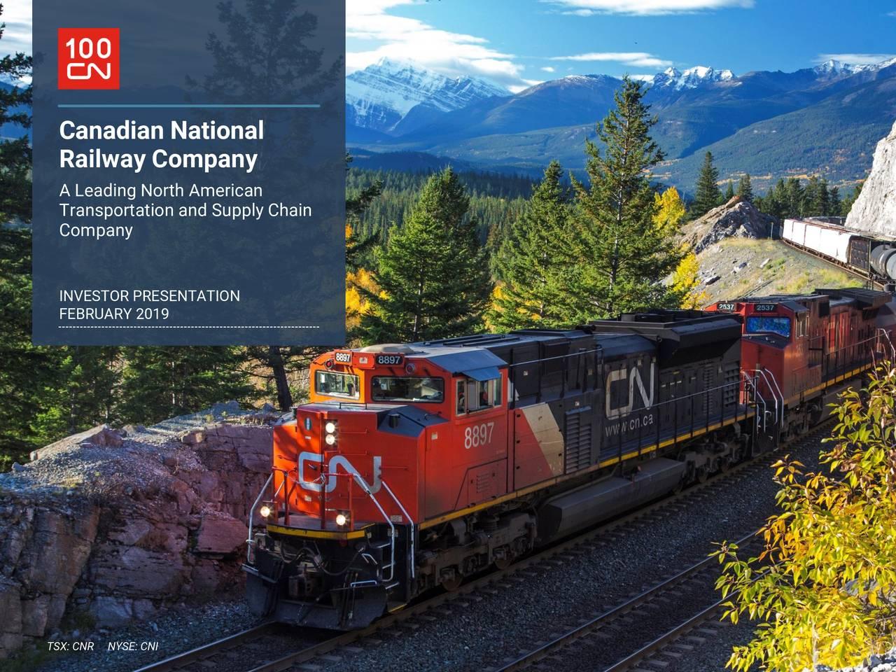 Railway Company A Leading North American Transportation and Supply Chain Company INVESTOR PRESENTATION FEBRUARY 2019 TSX: CNNYSE: CNI