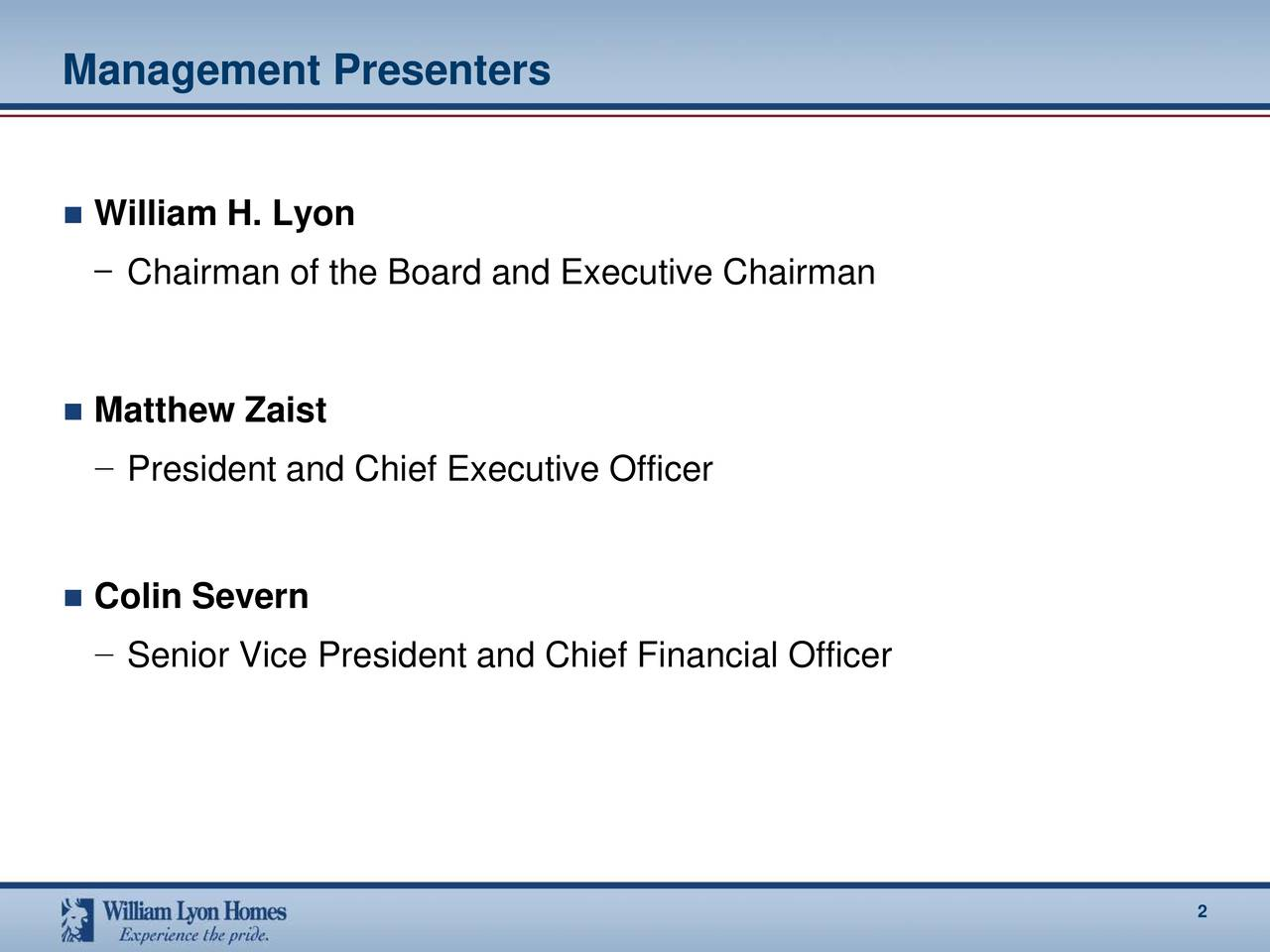 William H. Lyon Chairman of the Board and Executive Chairman Matthew Zaist President and Chief Executive Officer Colin Severn Senior Vice President and Chief Financial Officer 2