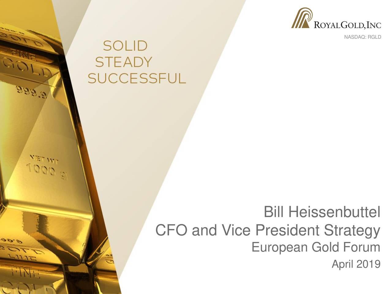 Bill Heissenbuttel CFO and Vice President Strategy European Gold Forum April 2019