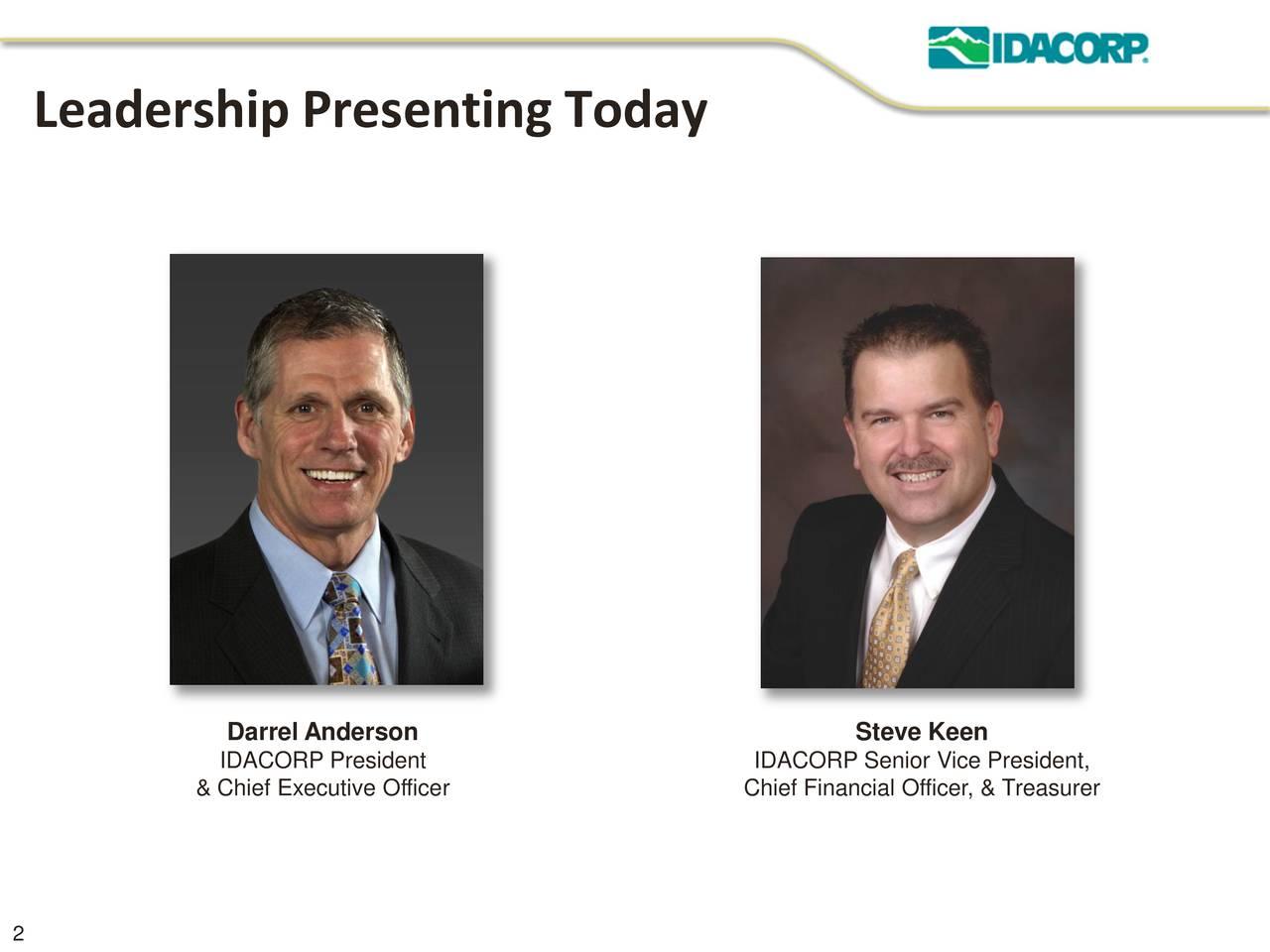 Darrel Anderson Steve Keen IDACORP President IDACORP Senior Vice President, & Chief Executive Officer Chief Financial Officer, & Treasurer