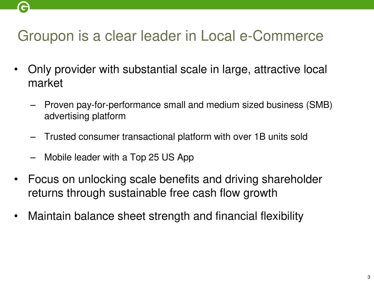 Only provider with substantial scale in large, attractive local market Proven pay-for-performance small and medium sized business (SMB) advertising platform Trusted consumer transactional platform with over 1B units sold Mobile leader with a Top 25 US App Focus on unlocking scale benefits and driving shareholder returns through sustainable free cash flow growth Maintain balance sheet strength and financial flexibility