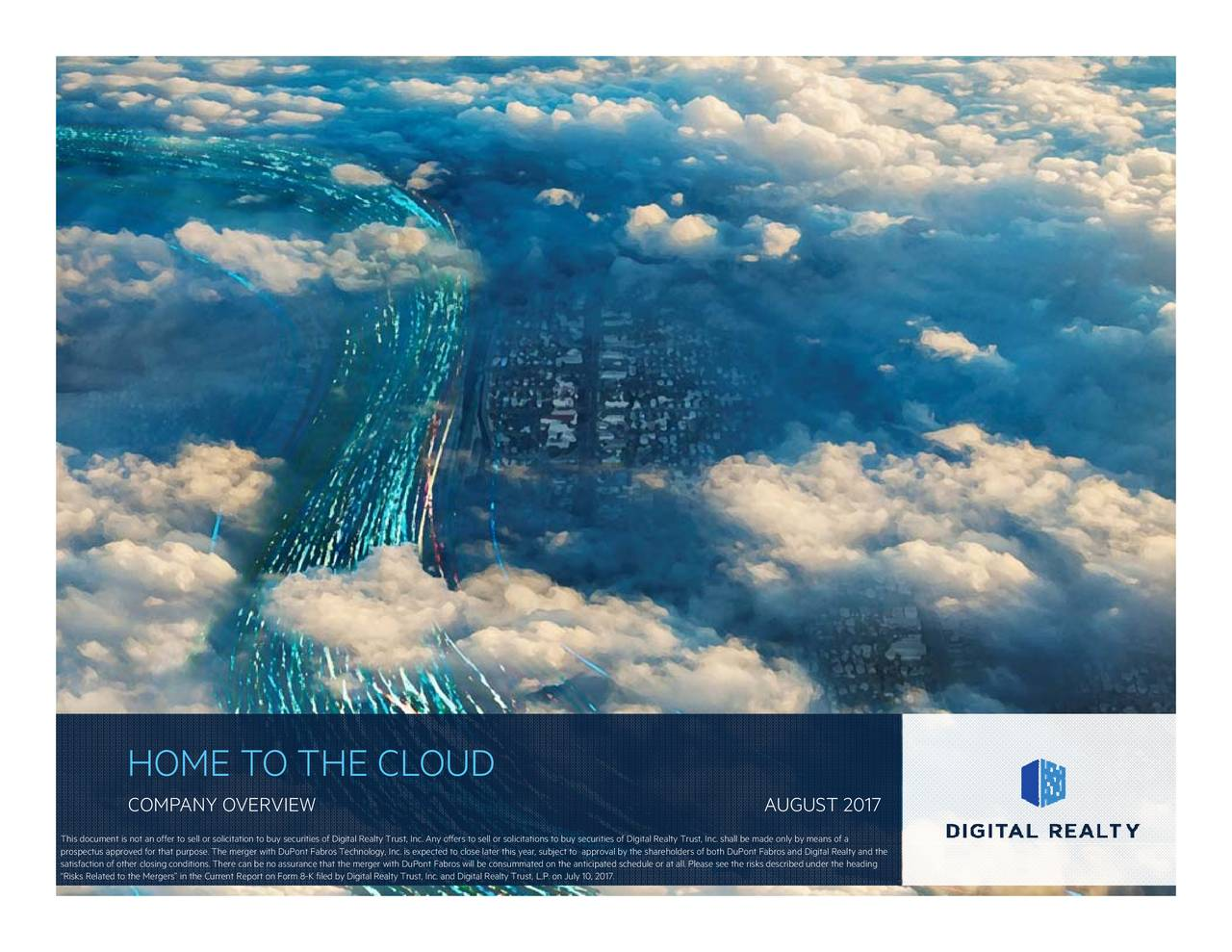 ct to approval by the shareholders of both DuPont Fabros and Digital Realty and the L.P. on July 10, 2017. icitations to buy securities of Digital Realty Trust, Inc. shall be made only by means of a AUGUST 2017 HOME TO THE CLOUDNY OVERVIEW ThipsrdoosstescRftaeisnpenorlohdetoforofntgscllonrdsso.cht.tioueneeecnbwRyibencruosniFtroFabcerthallecdhltyyTgrrigygcn.itiltxneocfnfestntboccreldarleeritlcatholar,Tsrebsjet,on th