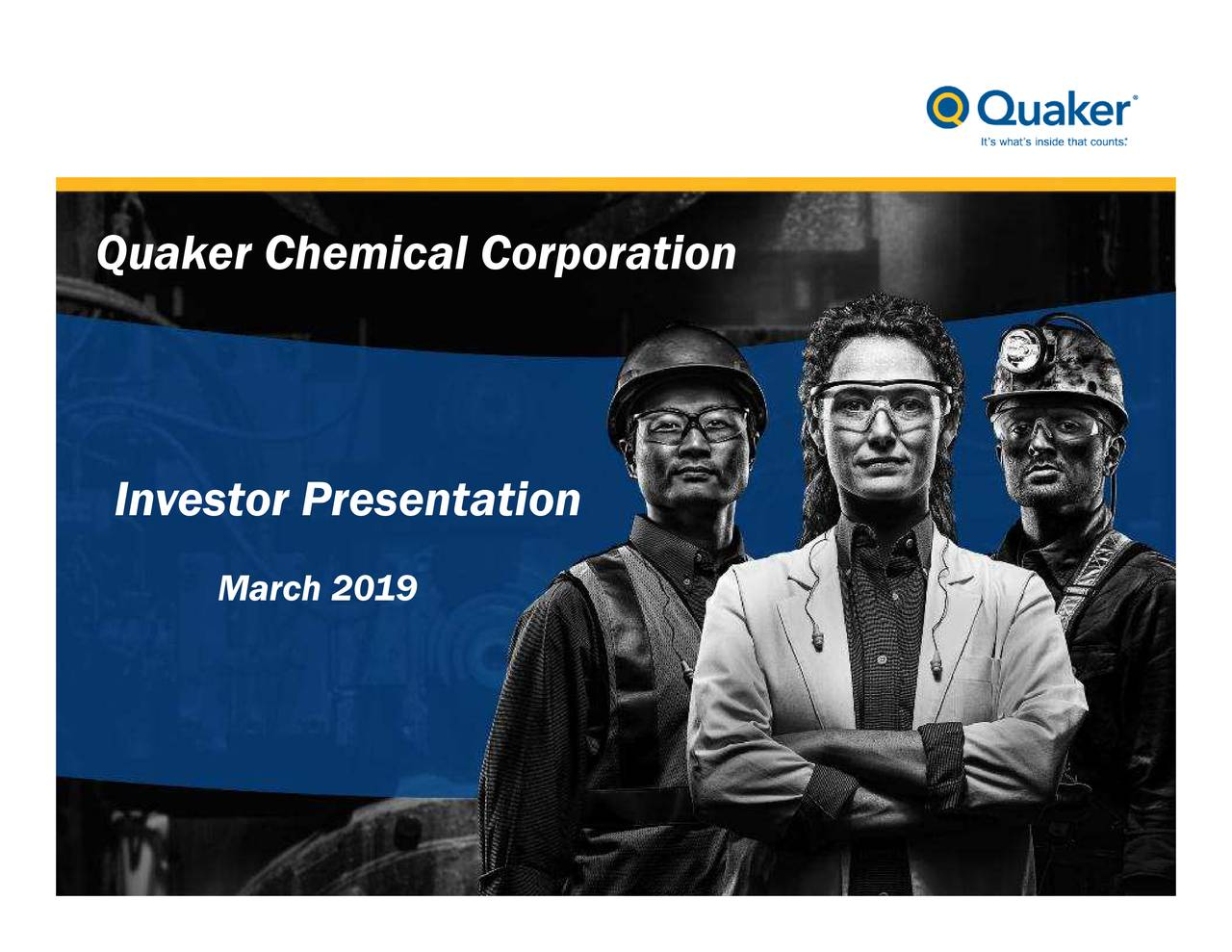 March 2019 Investor Presentation Quaker Chemical Corporation